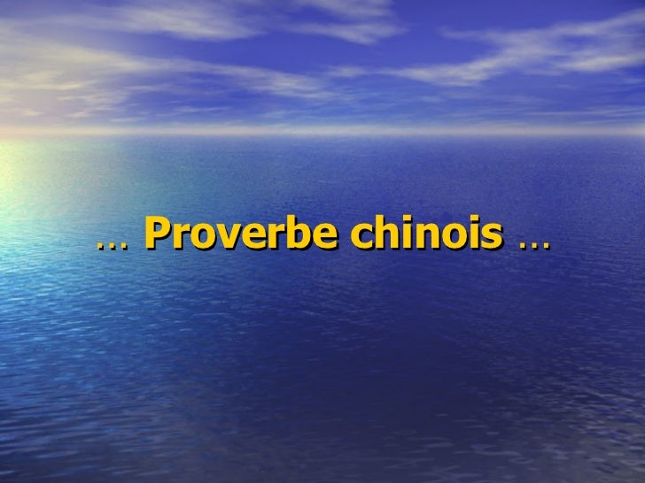 …  Proverbe chinois  …