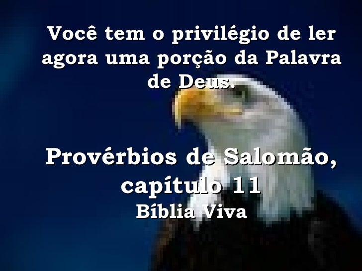 Você tem o privilégio de ler agora uma porção da Palavra de Deus. Provérbios de Salomão, capítulo 11 Bíblia Viva