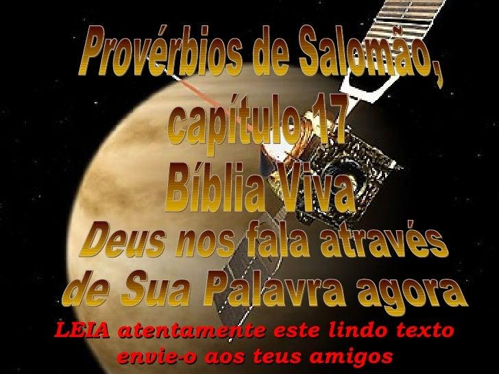 LEIA atentamente este lindo texto envie-o aos teus amigos Deus nos fala através de Sua Palavra agora Provérbios de Salomão...