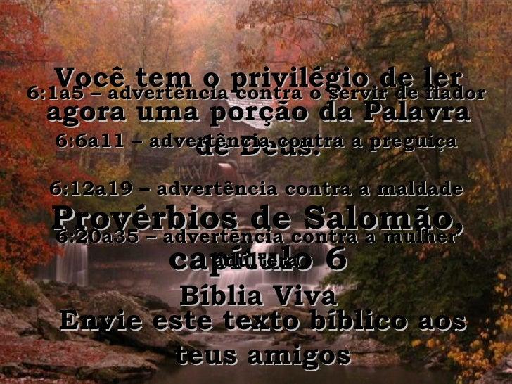 Você tem o privilégio de ler agora uma porção da Palavra de Deus. Provérbios de Salomão, capítulo 6 Bíblia Viva 6:1a5 – ad...