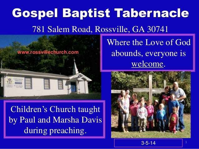Gospel Baptist Tabernacle 781 Salem Road, Rossville, GA 30741 Where the Love of God www.rossvillechurch.com abounds, every...