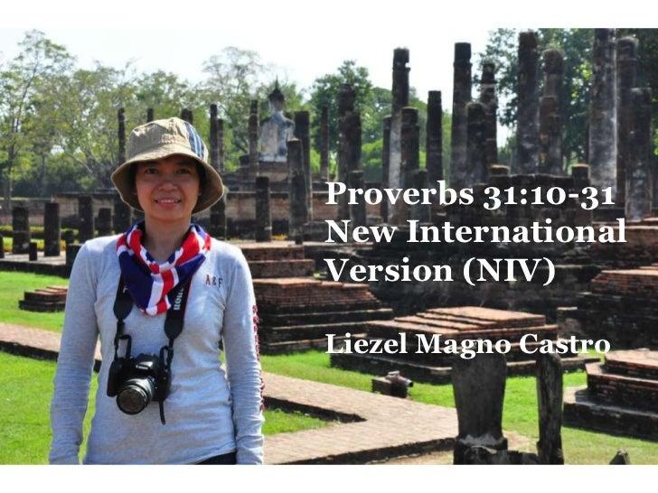 Proverbs 31:10-31New InternationalVersion (NIV)Liezel Magno Castro