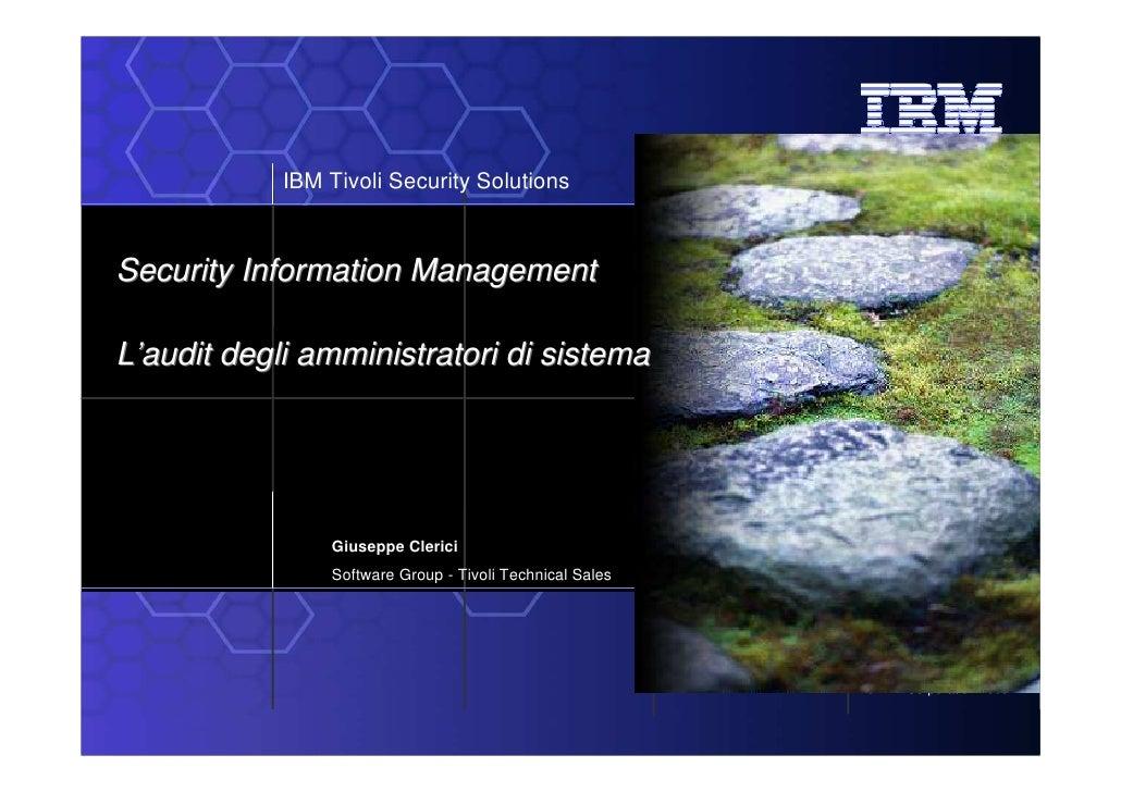 IBM Tivoli Security Solutions    Security Information Management  L'audit degli amministratori di sistema                 ...