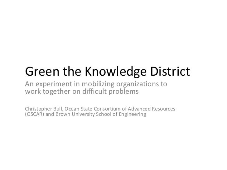Green the Knowledge DistrictAn experiment in mobilizing organizations towork together on difficult problemsChristopher Bul...