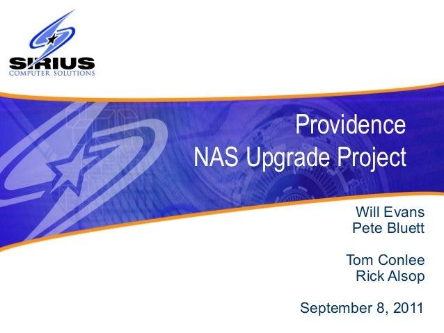 Providence NAS Upgrade Project Will Evans Pete Bluett Tom Conlee Rick Alsop September 8, 2011