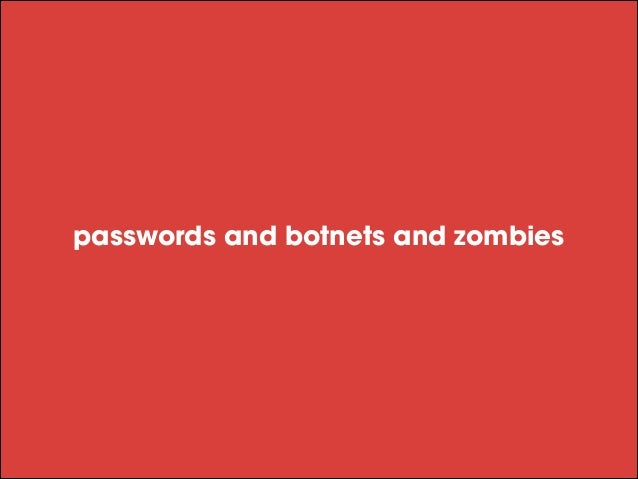 Passwords and Botnets and Zombies (oh my!)