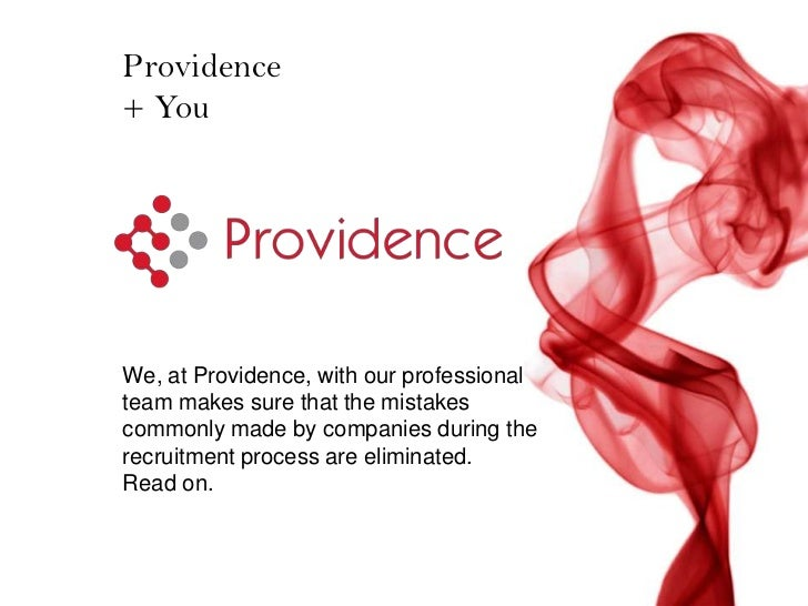 Providence+ YouWe, at Providence, with our professionalteam makes sure that the mistakescommonly made by companies during ...