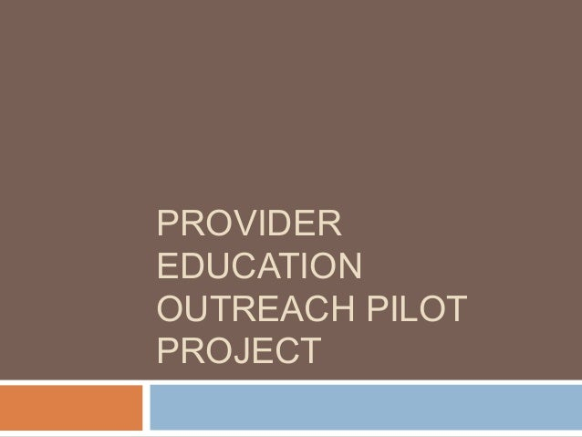 PROVIDER EDUCATION OUTREACH PILOT PROJECT
