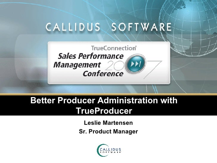 Better Producer Administration with TrueProducer Leslie Martensen Sr. Product Manager