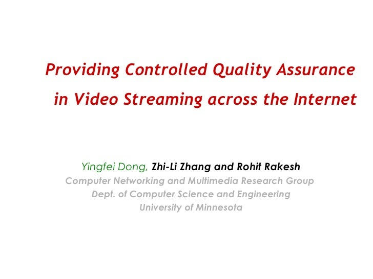 Providing Controlled Quality Assurance  in Video Streaming across the Internet Yingfei Dong,   Zhi-Li Zhang and Rohit Rake...