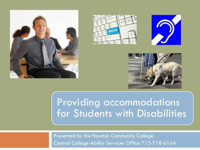 Providing accommodations for Students with Disabilities Presented by the Houston Community College Central College-Ability...