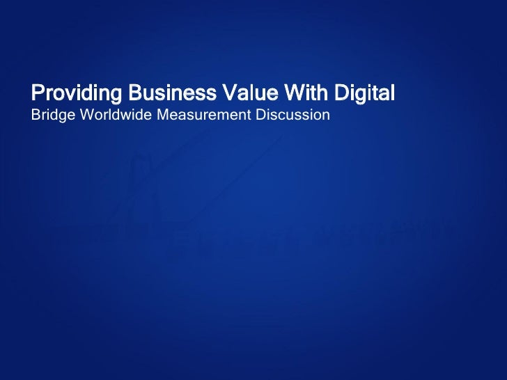 Providing Business Value With Digital - Bridge Worldwide Measurement Services Overview - non-NDA version