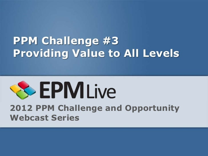 PPM Challenge #3: Providing Value to All Levels – 2012 PPM Challenge and Opportunity Webcast Series