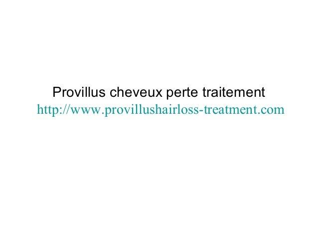 Provillus cheveux perte traitement http://www.provillushairloss-treatment.com