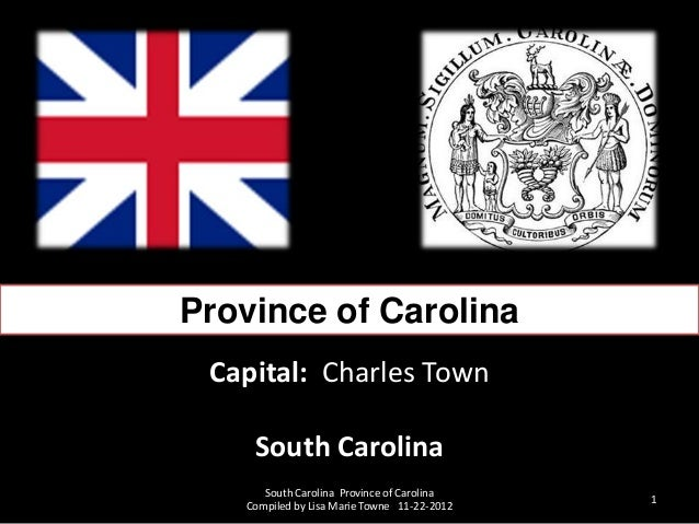 Province of Carolina Capital: Charles Town    South Carolina      South Carolina Province of Carolina                     ...