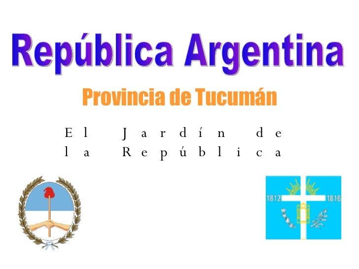 Provincia de Tucumán El Jardín de la República República Argentina
