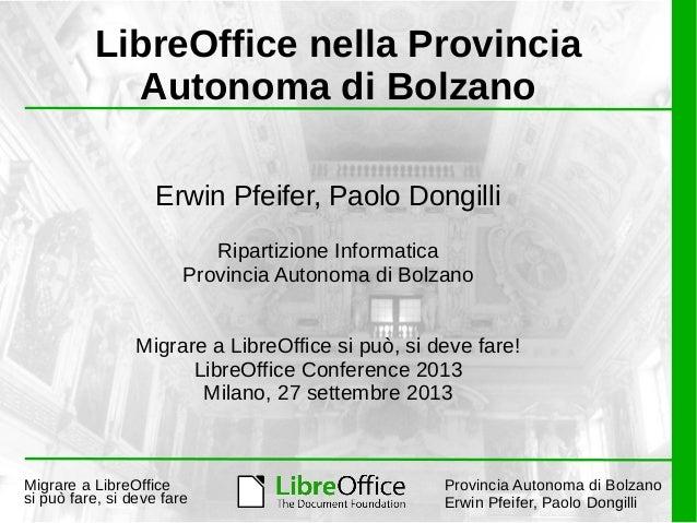 Migrare a LibreOffice si può fare, si deve fare Provincia Autonoma di Bolzano Erwin Pfeifer, Paolo Dongilli Erwin Pfeifer,...