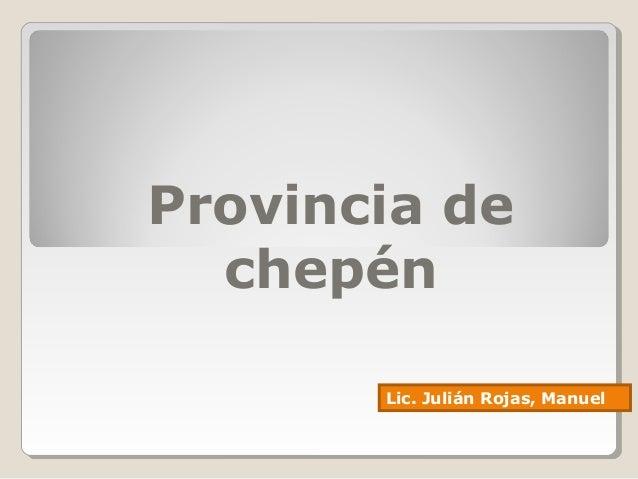 Provincia de  chepén  Lic. Julián Rojas, Manuel