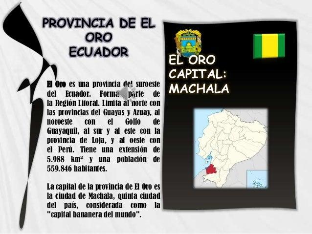 PROVINCIA DE ELOROECUADOREl Oro es una provincia del suroestedel Ecuador. Forma parte dela Región Litoral. Limita al norte...