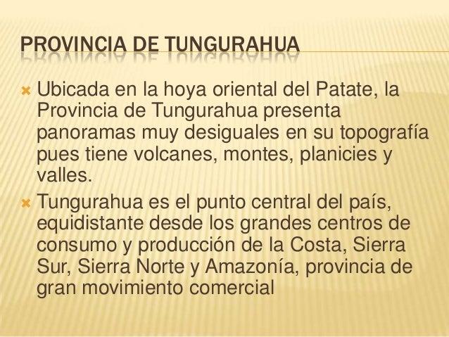 PROVINCIA DE TUNGURAHUA Ubicada en la hoya oriental del Patate, la Provincia de Tungurahua presenta panoramas muy desigual...