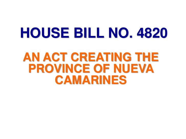 HOUSE BILL NO. 4820AN ACT CREATING THE PROVINCE OF NUEVA    CAMARINES