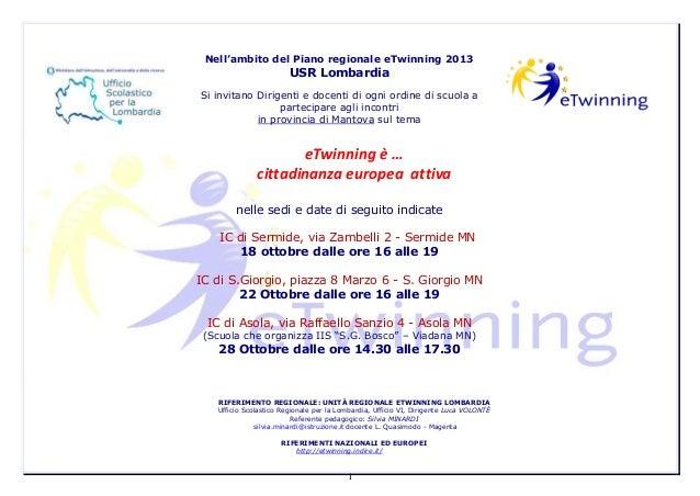 1 Nell'ambito del Piano regionale eTwinning 2013 USR Lombardia Si invitano Dirigenti e docenti di ogni ordine di scuola a ...