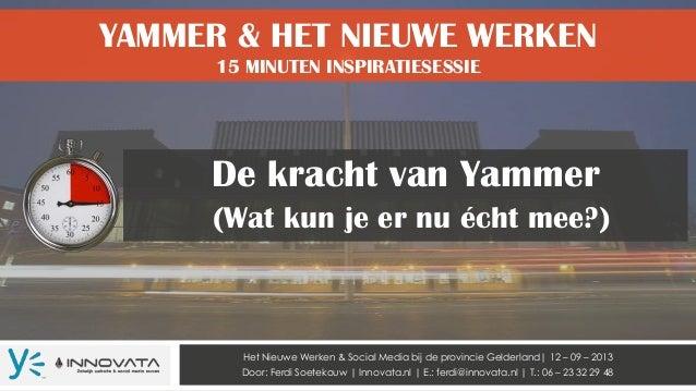 YAMMER & HET NIEUWE WERKEN 15 MINUTEN INSPIRATIESESSIE Het Nieuwe Werken & Social Media bij de provincie Gelderland| 12 – ...