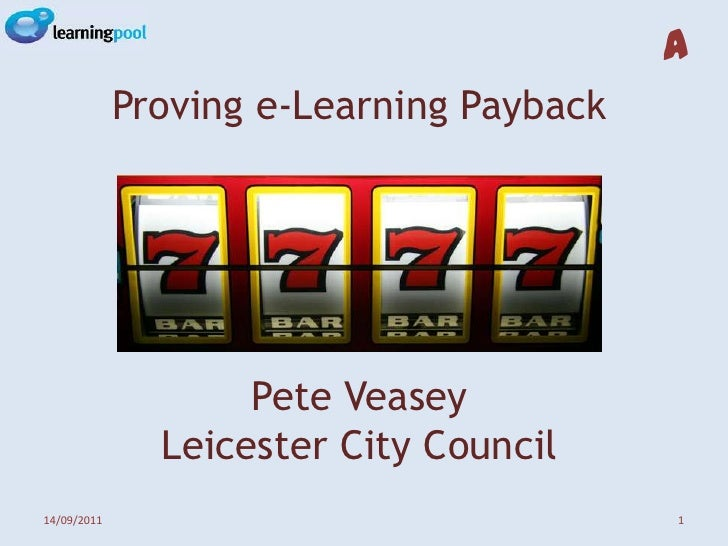 Proving e-Learning PaybackPete VeaseyLeicester City Council<br />02/09/2011<br />1<br />