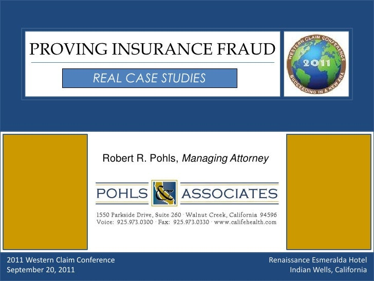 PROVING INSURANCE FRAUD                       REAL CASE STUDIES                         Robert R. Pohls, Managing Attorney...