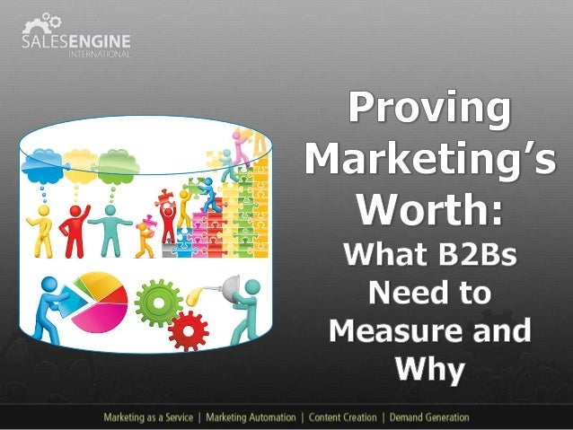 Proving Marketing's Worth: What B2Bs Need to Measure and Why [Marketing Metrics]