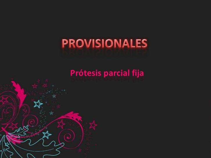 PROVISIONALES<br />Prótesis parcial fija<br />