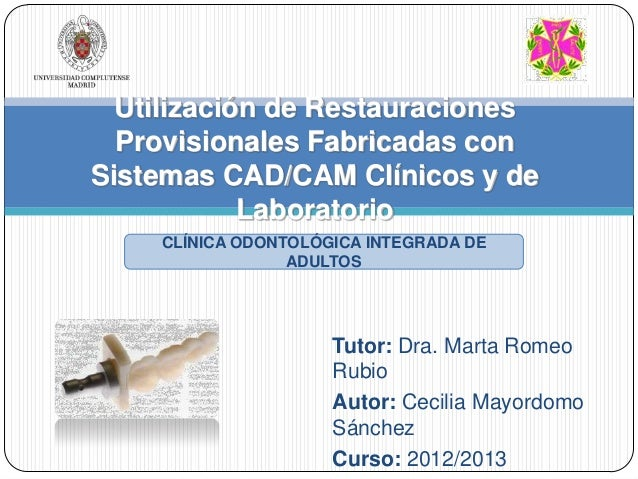 Tutor: Dra. Marta RomeoRubioAutor: Cecilia MayordomoSánchezCurso: 2012/2013Utilización de RestauracionesProvisionales Fabr...