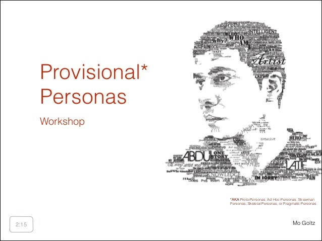 Provisional* Personas Workshop  *AKA Proto-Personas, Ad Hoc Personas, Strawman Personas, Skeletal Personas, or Pragmatic P...