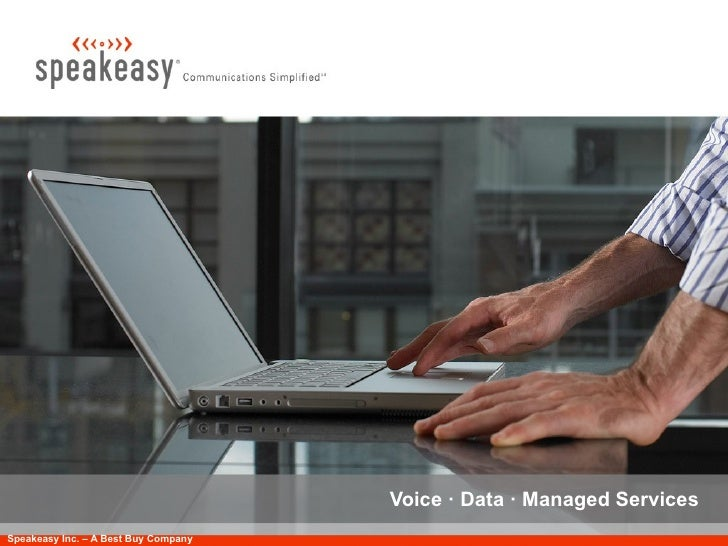 .                                           Voice · Data · Managed Services Speakeasy Inc. – A Best Buy Company