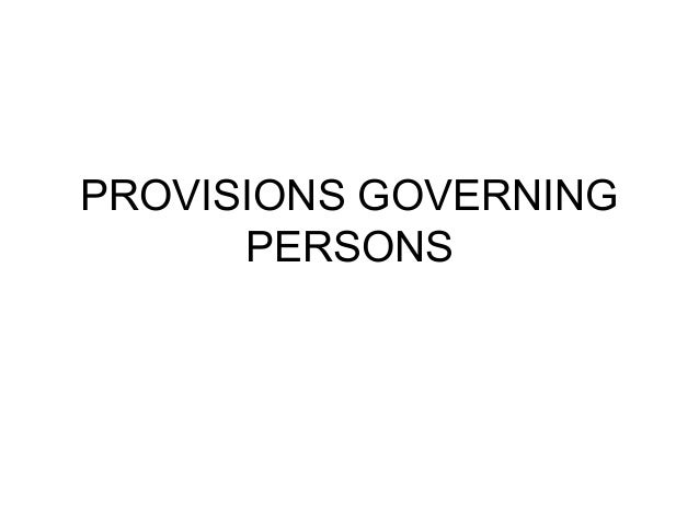 PROVISIONS GOVERNING PERSONS