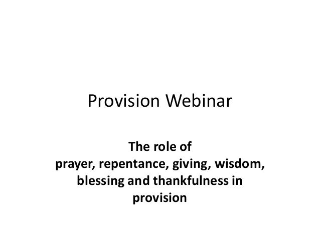 Provision WebinarThe role ofprayer, repentance, giving, wisdom,blessing and thankfulness inprovision