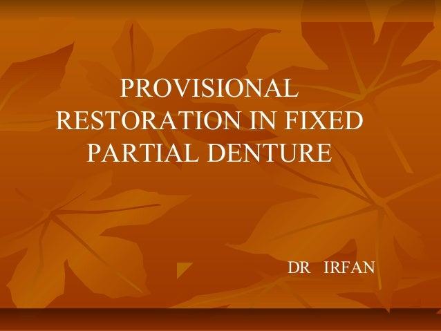 PROVISIONALRESTORATION IN FIXEDPARTIAL DENTUREDR IRFAN
