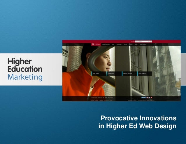 Provocative Innovations in Higher Ed Web Design Slide 1 Provocative Innovations in Higher Ed Web Design
