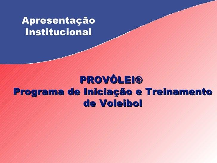Apresentação Institucional PROVÔLEI®  Programa de Iniciação e Treinamento de Voleibol