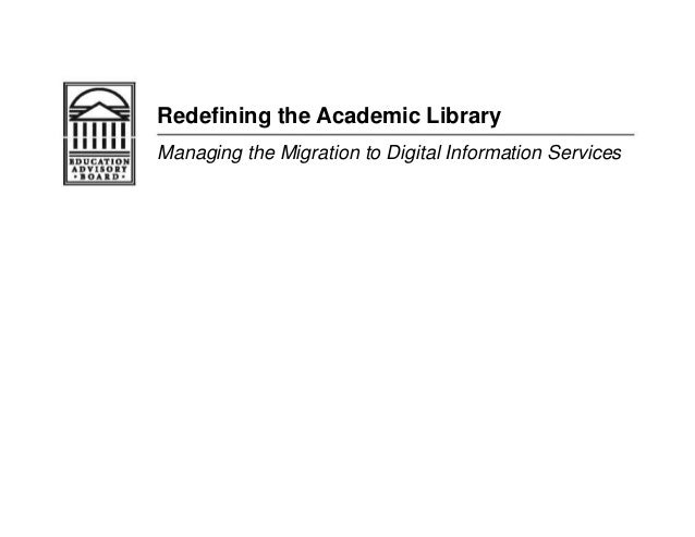 Redefining the Academic Library Managing the Migration to Digital Information Services