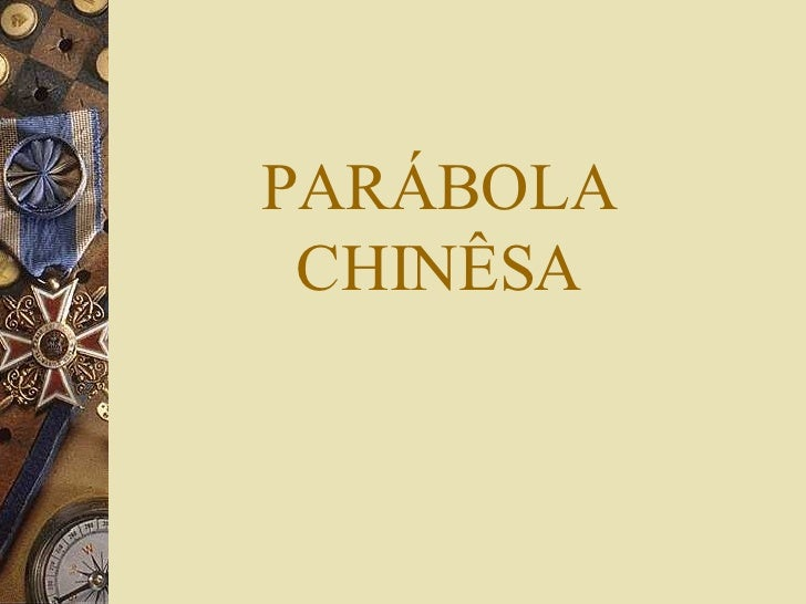 PARÁBOLA CHINÊSA