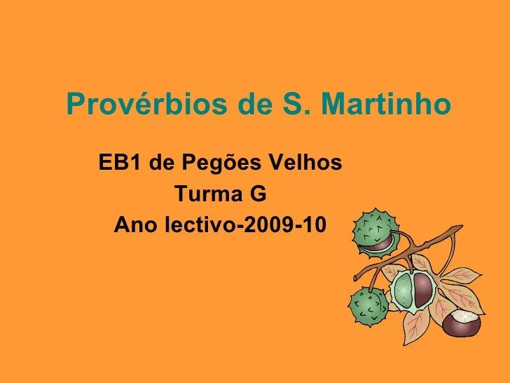 Provérbios de S. Martinho EB1 de Pegões Velhos Turma G Ano lectivo-2009-10