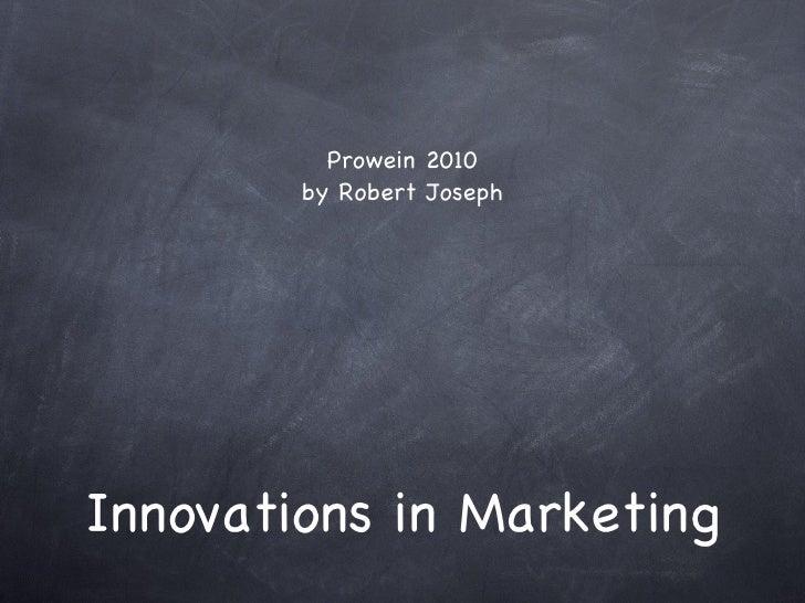 Innovations in Marketing <ul><li>Prowein 2010 </li></ul><ul><li>by Robert Joseph </li></ul>