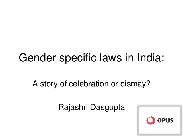 Gender specific laws in India:A story of celebration or dismay?Rajashri Dasgupta