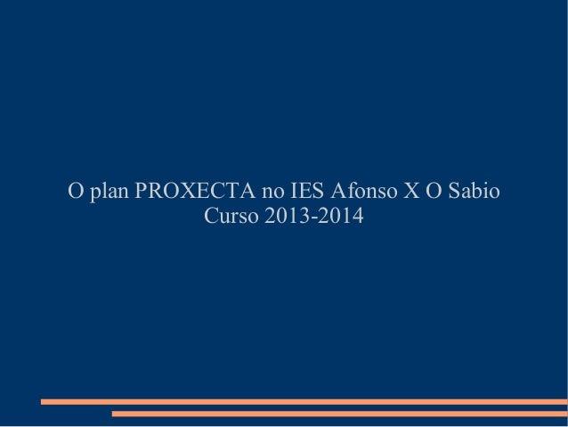 O plan PROXECTA no IES Afonso X O Sabio Curso 2013-2014