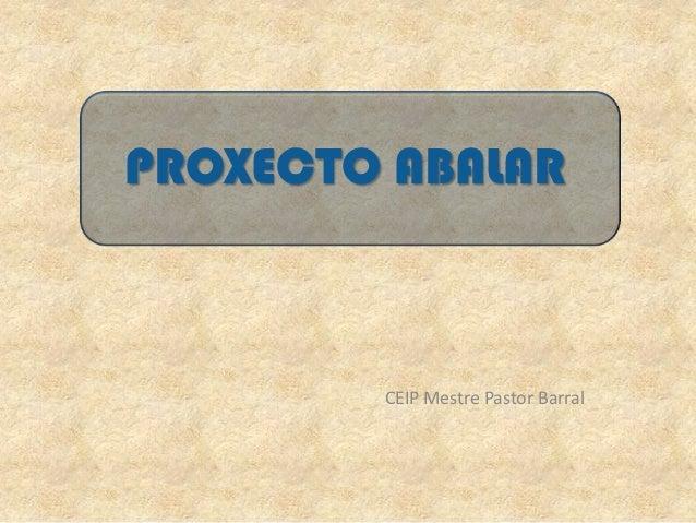 PROXECTO ABALAR        CEIP Mestre Pastor Barral