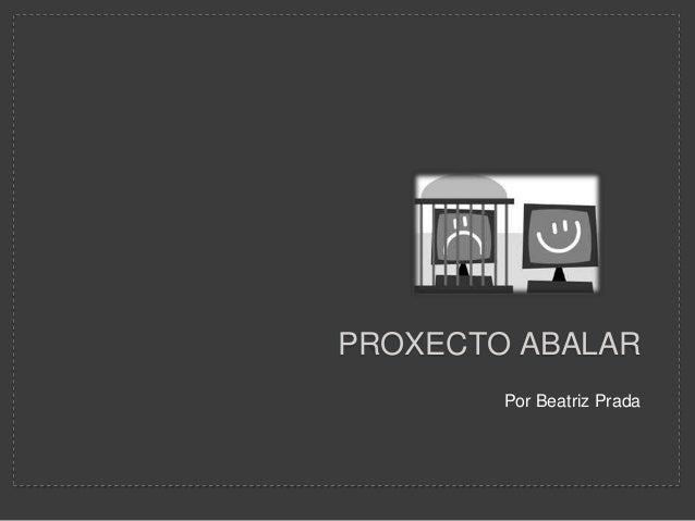 PROXECTO ABALAR        Por Beatriz Prada