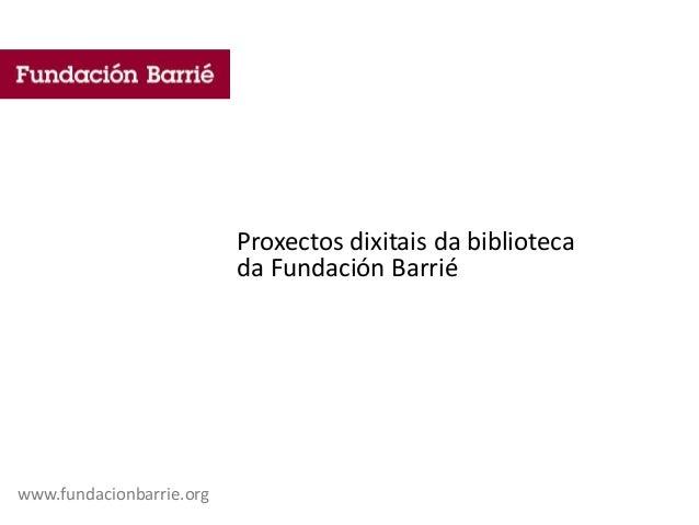 Proxectos dixitais da biblioteca da Fundación Barrié www.fundacionbarrie.org