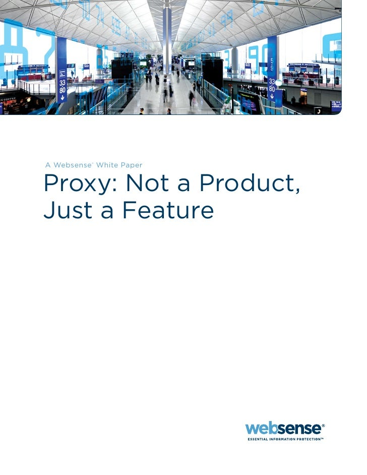 A Websense® White Paper   Proxy: Not a Product, Just a Feature