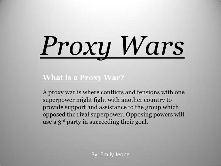 Proxy Wars<br />What is a Proxy War?<br />A proxy war is where conflicts and tensions with one superpower might fight with...